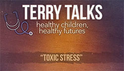 Terry Talks: Toxic Stress