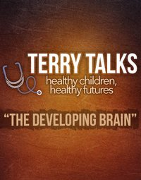 Terry Talks: The Developing Brain