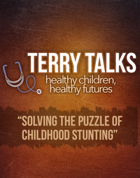 Terry Talks: Solving the Puzzle of Childhood Stunting
