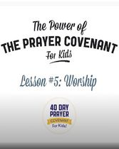 The Prayer Covenant: Video Lesson 5 - Worship